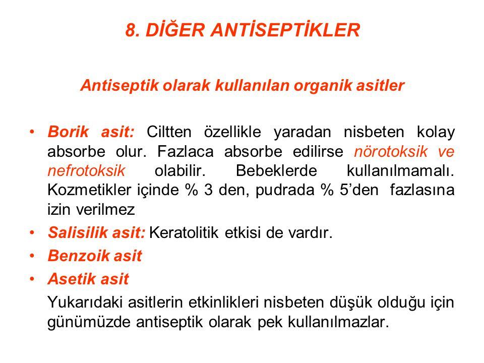 8. DİĞER ANTİSEPTİKLER Antiseptik olarak kullanılan organik asitler Borik asit: Ciltten özellikle yaradan nisbeten kolay absorbe olur. Fazlaca absorbe