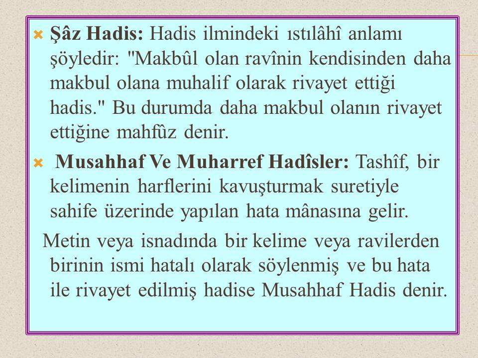  Şâz Hadis: Hadis ilmindeki ıstılâhî anlamı şöyledir: