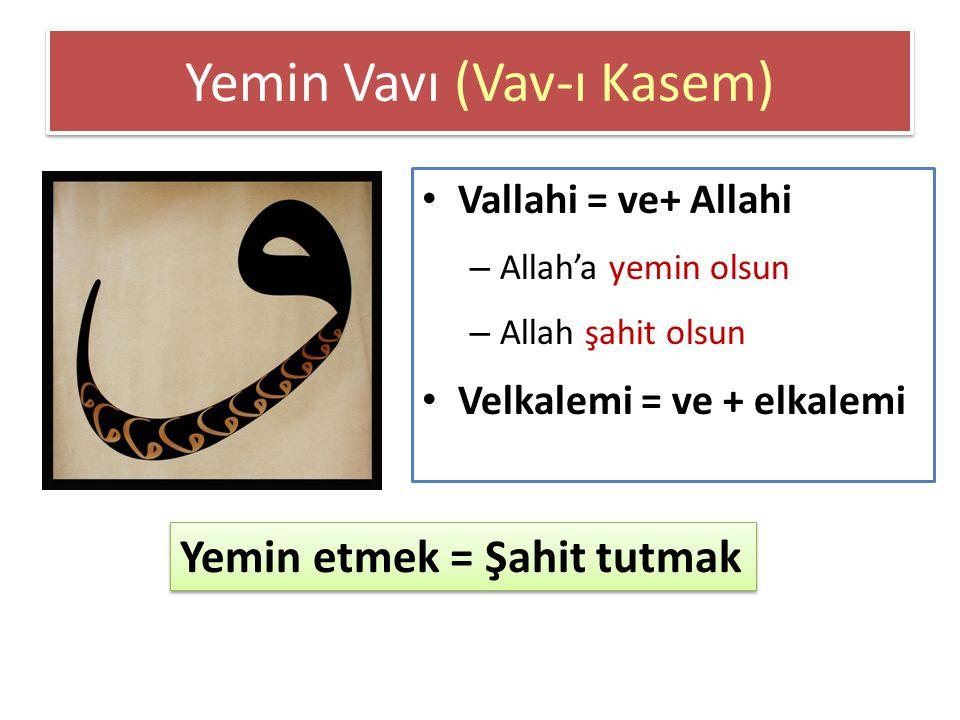 Yemin Vavı (Vav-ı Kasem) Vallahi = ve+ Allahi – Allah'a yemin olsun – Allah şahit olsun Velkalemi = ve + elkalemi Yemin etmek = Şahit tutmak