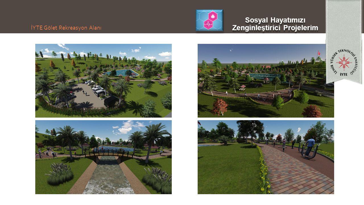 İYTE Gölet Rekreasyon Alanı Sosyal Hayatımızı Zenginleştirici Projelerim Sosyal Hayatımızı Zenginleştirici Projelerim