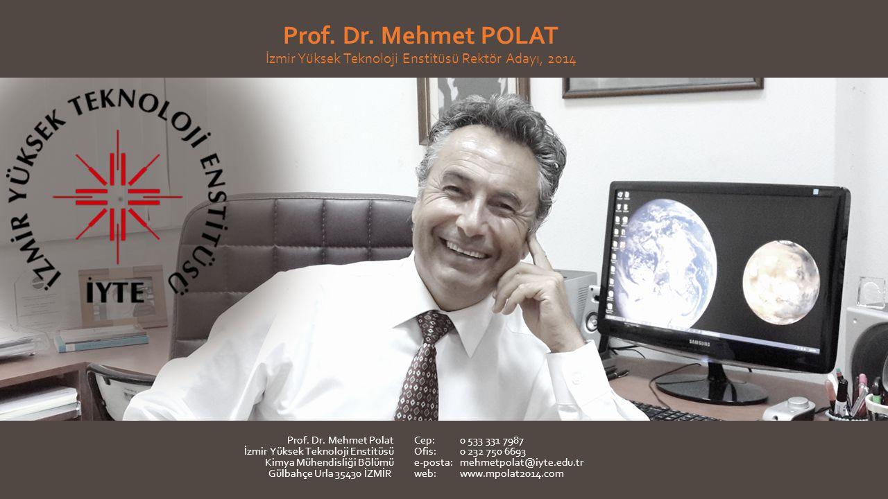 Prof.Dr. Mehmet POLAT İzmir Yüksek Teknoloji Enstitüsü Rektör Adayı, 2014 Prof.