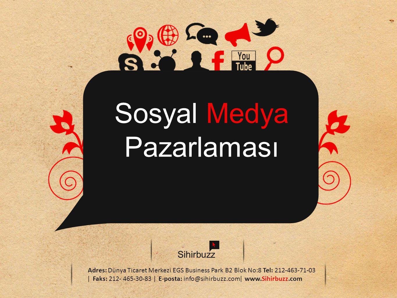 Sosyal Medya Pazarlaması Sihirbuzz Adres: Dünya Ticaret Merkezi EGS Business Park B2 Blok No:8 Tel: 212-463-71-03 ǀ Faks: 212- 465-30-83 ǀ E-posta: in