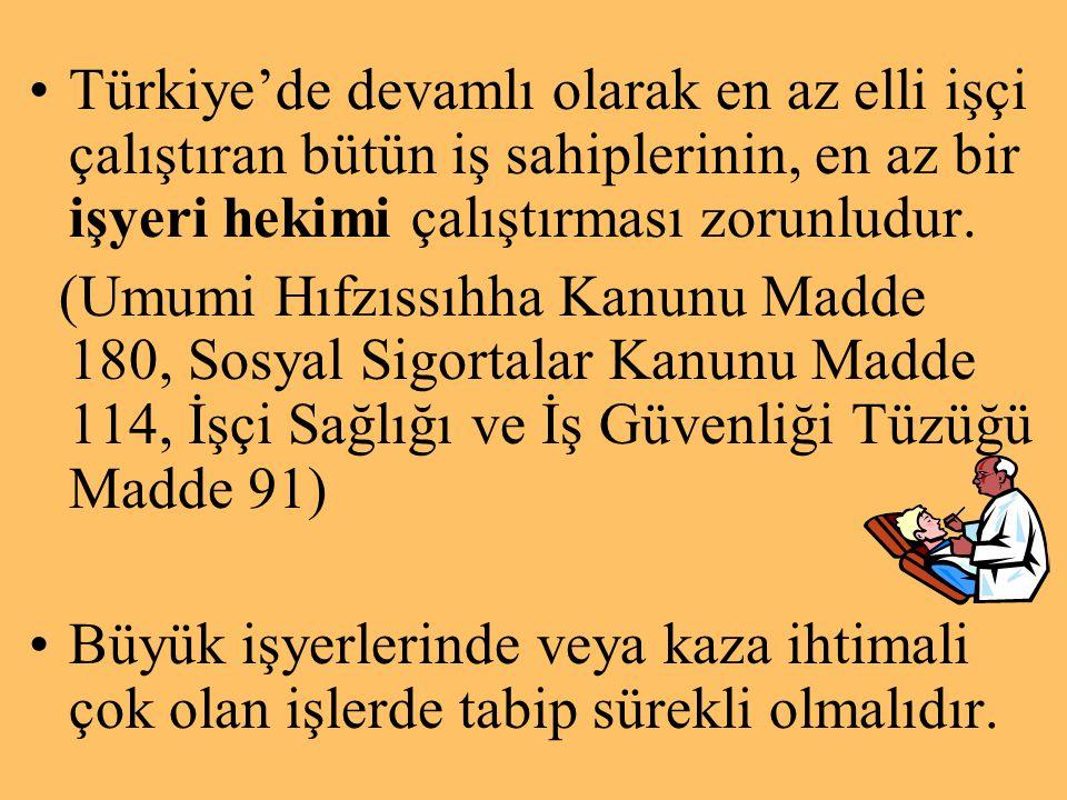 Türkiye'de devamlı olarak en az elli işçi çalıştıran bütün iş sahiplerinin, en az bir işyeri hekimi çalıştırması zorunludur. (Umumi Hıfzıssıhha Kanunu