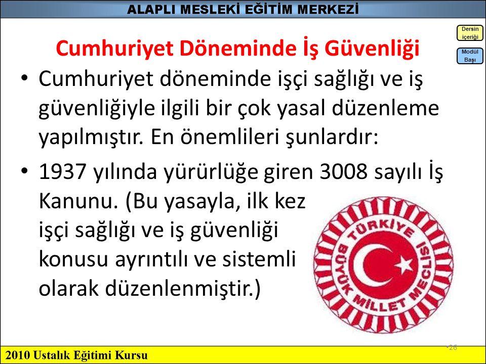 25 Cumhuriyet Öncesi Dönemde İş Güvenliği Osmanlı İmparatorluğu'nda ilk sanayileşme çabaları 19. yüzyılda Avrupa'nın etkisiyle başlar. Bu yüzyılın iki