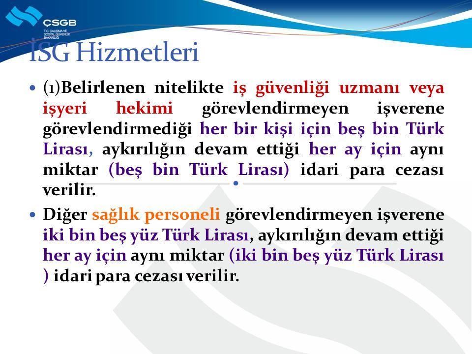 (1)Belirlenen nitelikte iş güvenliği uzmanı veya işyeri hekimi görevlendirmeyen işverene görevlendirmediği her bir kişi için beş bin Türk Lirası, aykı