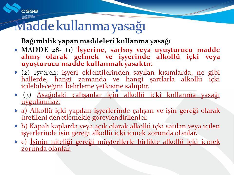 Bağımlılık yapan maddeleri kullanma yasağı MADDE 28- (1) İşyerine, sarhoş veya uyuşturucu madde almış olarak gelmek ve işyerinde alkollü içki veya uyu