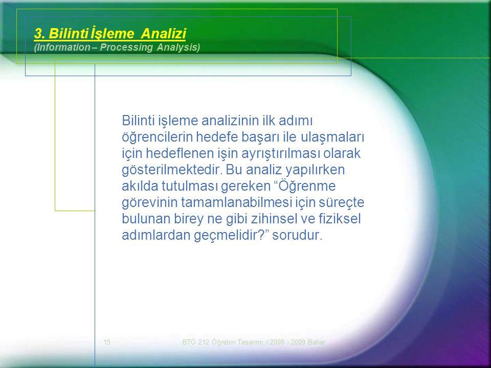 BTÖ 212 Öğretim Tasarımı / 2008 - 2009 Bahar15 3. Bilinti İşleme Analizi (Information – Processing Analysis) Bilinti işleme analizinin ilk adımı öğren