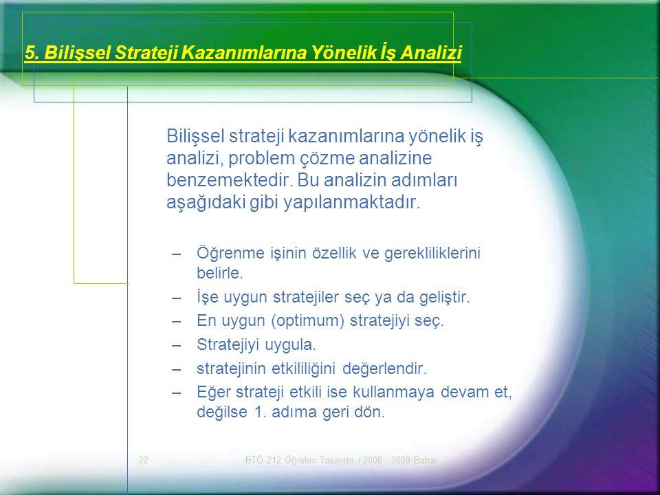 BTÖ 212 Öğretim Tasarımı / 2008 - 2009 Bahar22 5. Bilişsel Strateji Kazanımlarına Yönelik İş Analizi Bilişsel strateji kazanımlarına yönelik iş analiz