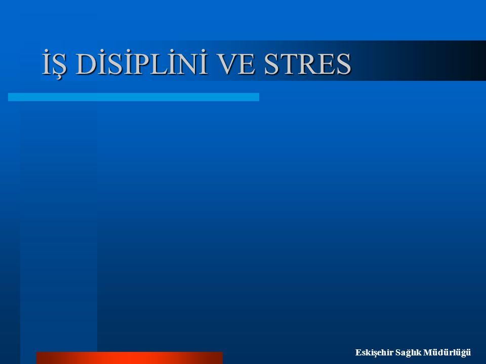 İŞ DİSİPLİNİ VE STRES Eskişehir Sağlık Müdürlüğü