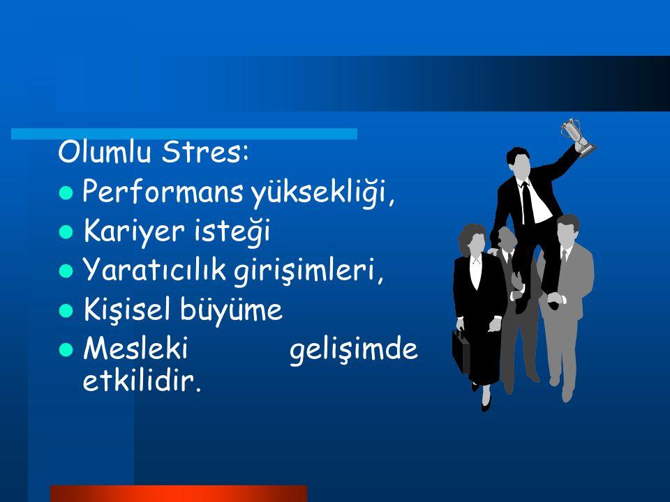 Olumlu Stres: Performans yüksekliği, Kariyer isteği Yaratıcılık girişimleri, Kişisel büyüme Mesleki gelişimde etkilidir.