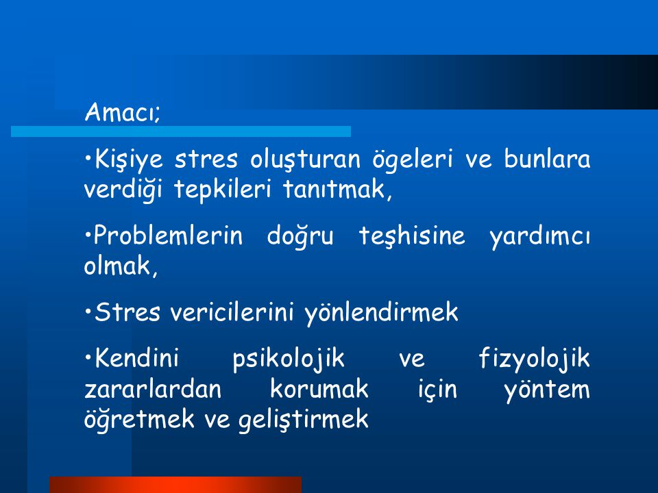 Amacı; Kişiye stres oluşturan ögeleri ve bunlara verdiği tepkileri tanıtmak, Problemlerin doğru teşhisine yardımcı olmak, Stres vericilerini yönlendir