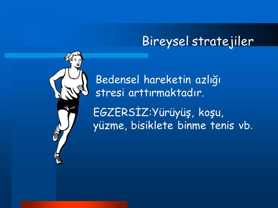 EGZERSİZ:Yürüyüş, koşu, yüzme, bisiklete binme tenis vb. Bireysel stratejiler Bedensel hareketin azlığı stresi arttırmaktadır.