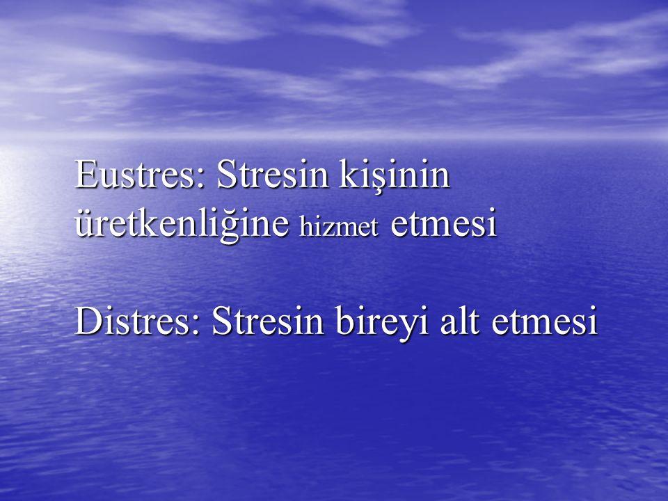 Eustres: Stresin kişinin üretkenliğine hizmet etmesi Distres: Stresin bireyi alt etmesi