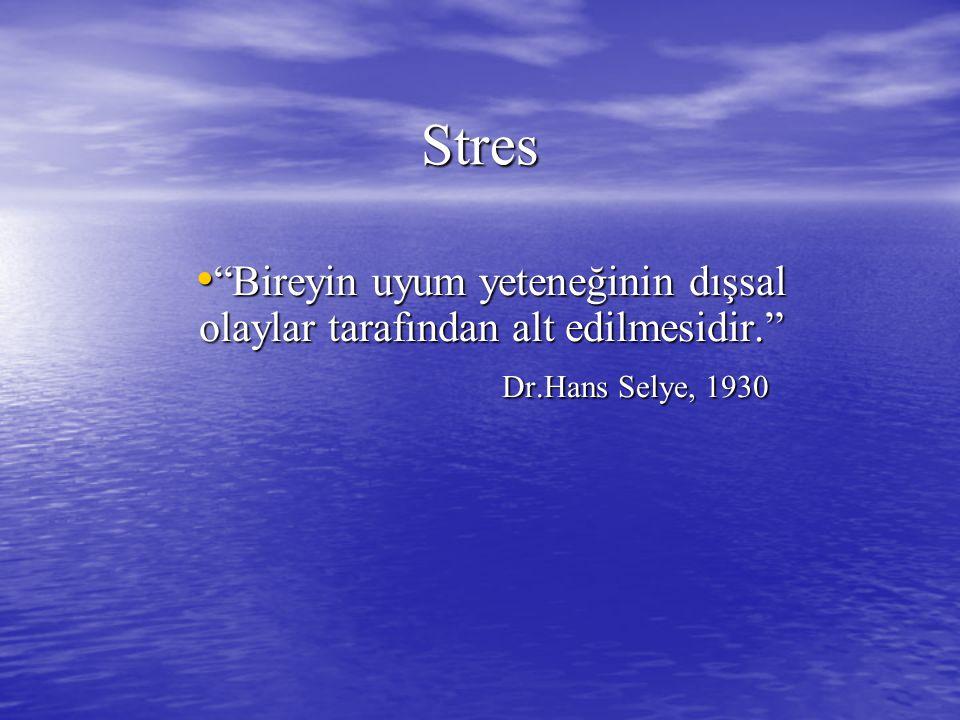 Stres Bireyin uyum yeteneğinin dışsal olaylar tarafından alt edilmesidir. Bireyin uyum yeteneğinin dışsal olaylar tarafından alt edilmesidir. Dr.Hans Selye, 1930 Dr.Hans Selye, 1930
