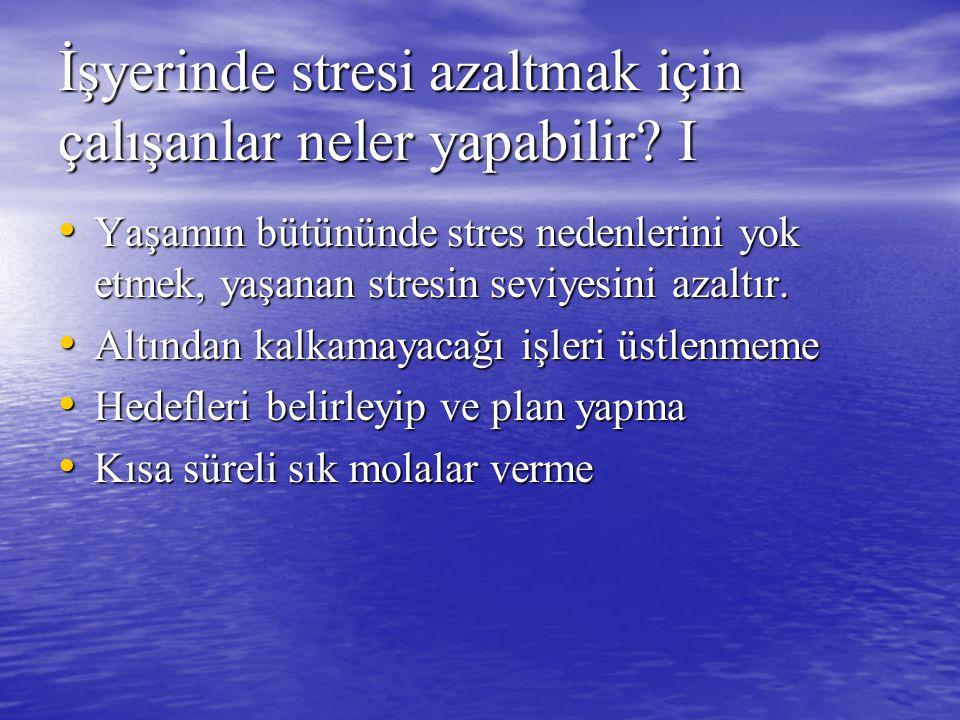 İşyerinde stresi azaltmak için çalışanlar neler yapabilir.