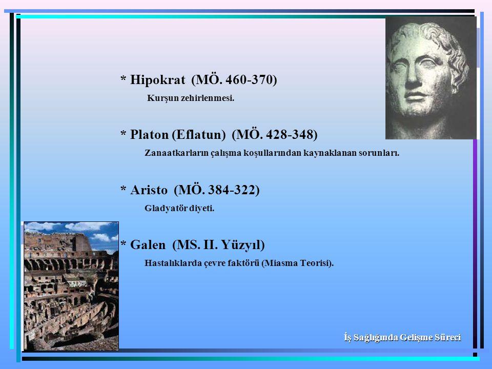 * Hipokrat (MÖ. 460-370) Kurşun zehirlenmesi. * Platon (Eflatun) (MÖ. 428-348) Zanaatkarların çalışma koşullarından kaynaklanan sorunları. * Aristo (M
