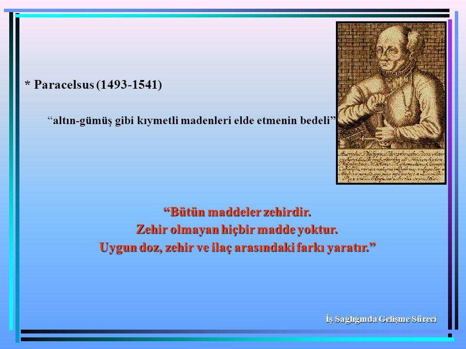 """* Paracelsus (1493-1541) """"altın-gümüş gibi kıymetli madenleri elde etmenin bedeli"""" """"Bütün maddeler zehirdir. Zehir olmayan hiçbir madde yoktur. Uygun"""
