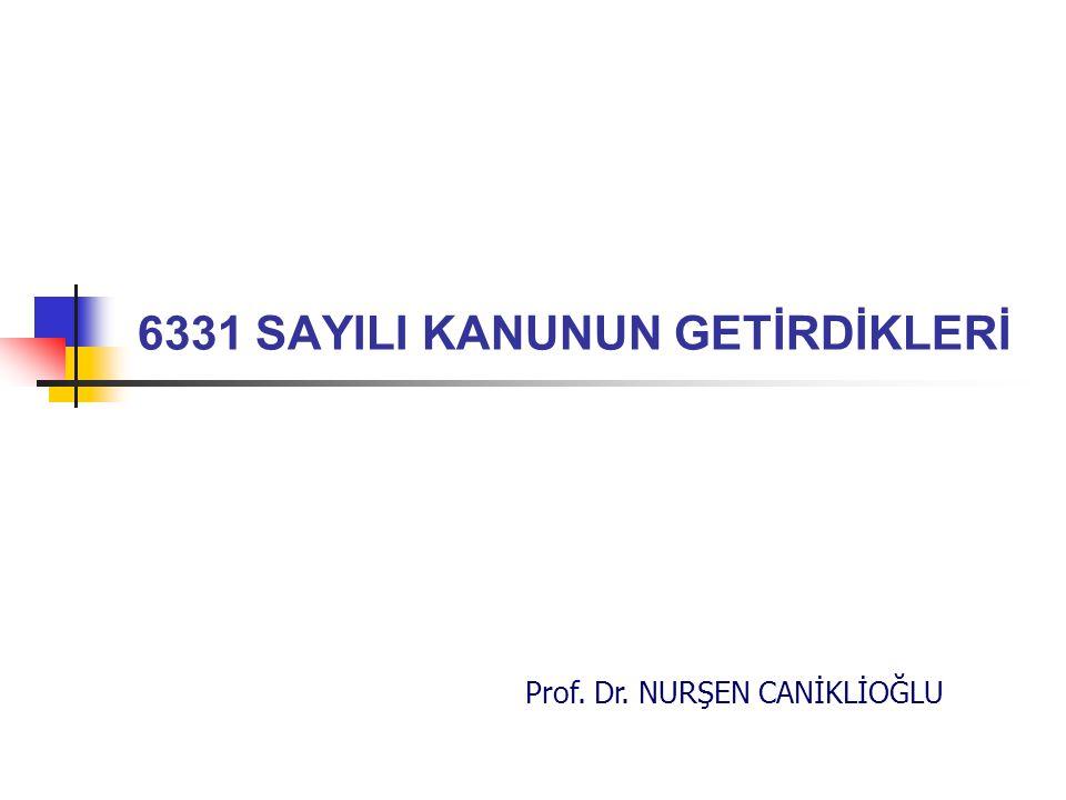 Prof. Dr. NURŞEN CANİKLİOĞLU 6331 SAYILI KANUNUN GETİRDİKLERİ