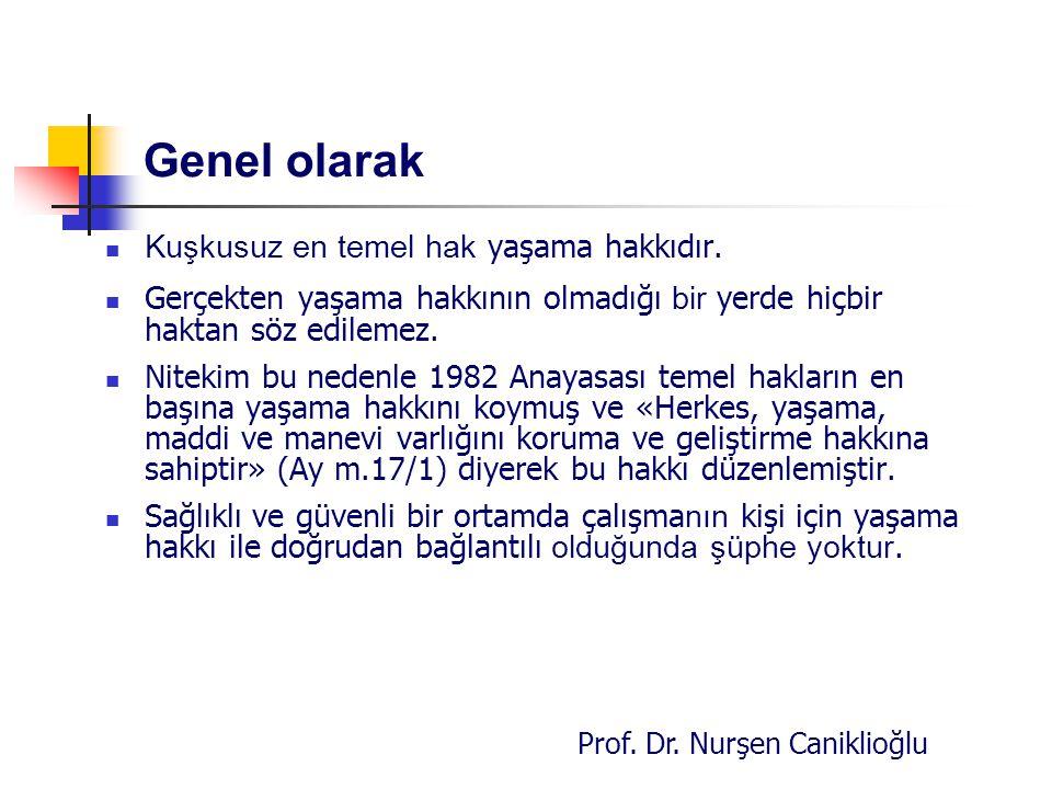 Prof. Dr. Nurşen Caniklioğlu Genel olarak Kuşkusuz en temel hak yaşama hakkıdır. Gerçekten yaşama hakkının olmadığı bir yerde hiçbir haktan söz edilem