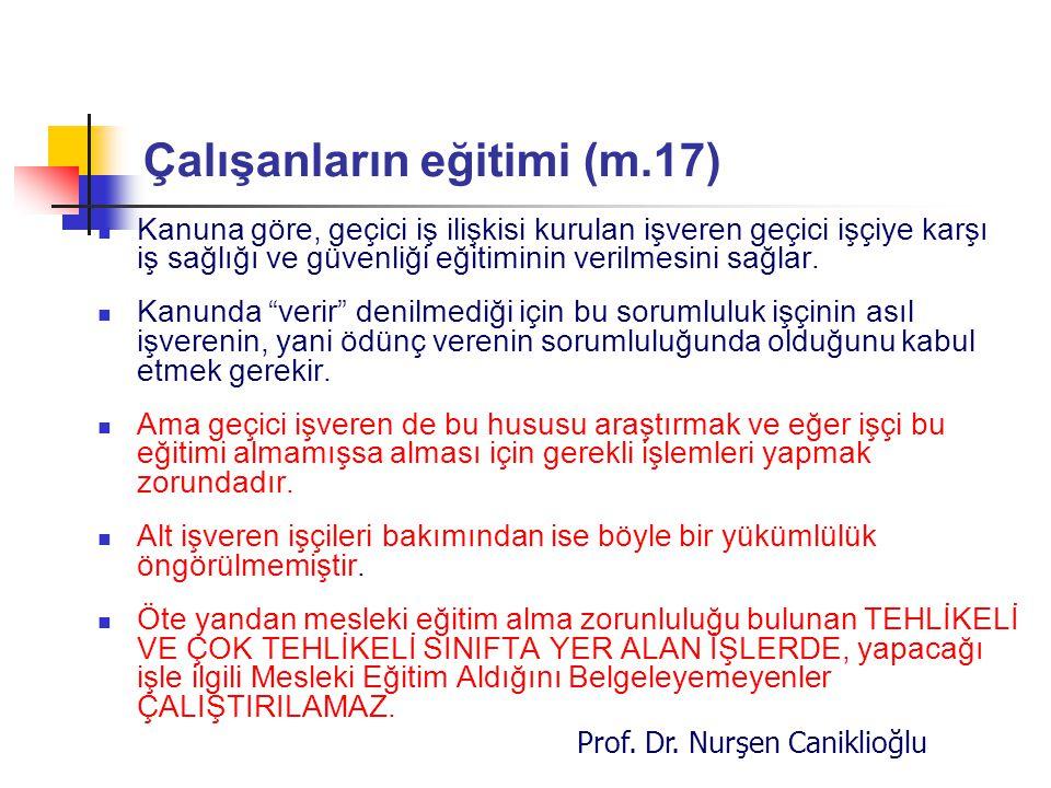 Prof. Dr. Nurşen Caniklioğlu Çalışanların eğitimi (m.17) Kanuna göre, geçici iş ilişkisi kurulan işveren geçici işçiye karşı iş sağlığı ve güvenliği e