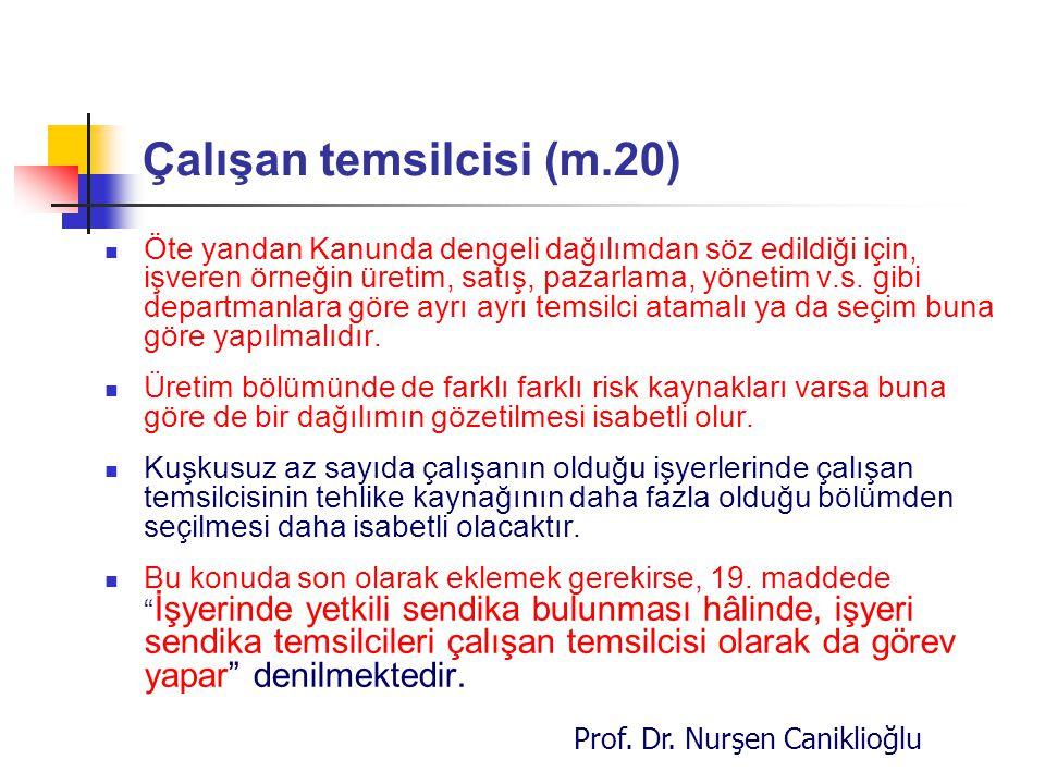 Prof. Dr. Nurşen Caniklioğlu Çalışan temsilcisi (m.20) Öte yandan Kanunda dengeli dağılımdan söz edildiği için, işveren örneğin üretim, satış, pazarla