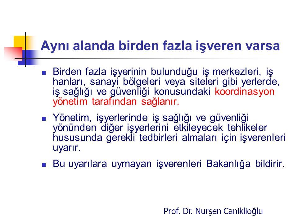 Prof. Dr. Nurşen Caniklioğlu Aynı alanda birden fazla işveren varsa Birden fazla işyerinin bulunduğu iş merkezleri, iş hanları, sanayi bölgeleri veya