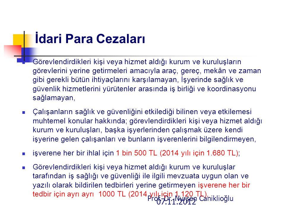 07.11.2012 Prof. Dr. Nurşen Caniklioğlu İdari Para Cezaları Görevlendirdikleri kişi veya hizmet aldığı kurum ve kuruluşların görevlerini yerine getirm