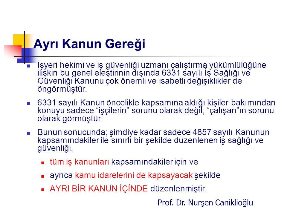 Prof. Dr. Nurşen Caniklioğlu Ayrı Kanun Gereği İşyeri hekimi ve iş güvenliği uzmanı çalıştırma yükümlülüğüne ilişkin bu genel eleştirinin dışında 6331