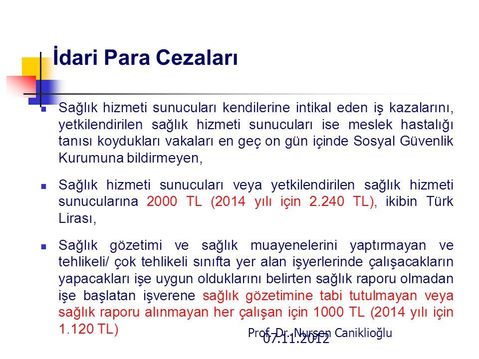 07.11.2012 Prof. Dr. Nurşen Caniklioğlu İdari Para Cezaları Sağlık hizmeti sunucuları kendilerine intikal eden iş kazalarını, yetkilendirilen sağlık h