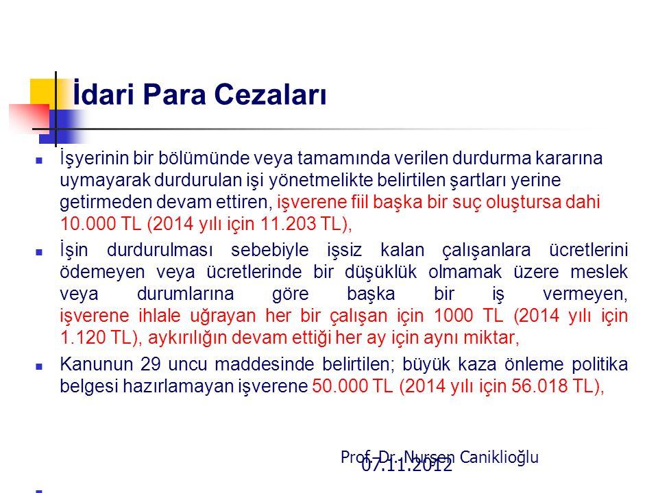 07.11.2012 Prof. Dr. Nurşen Caniklioğlu İdari Para Cezaları İşyerinin bir bölümünde veya tamamında verilen durdurma kararına uymayarak durdurulan işi