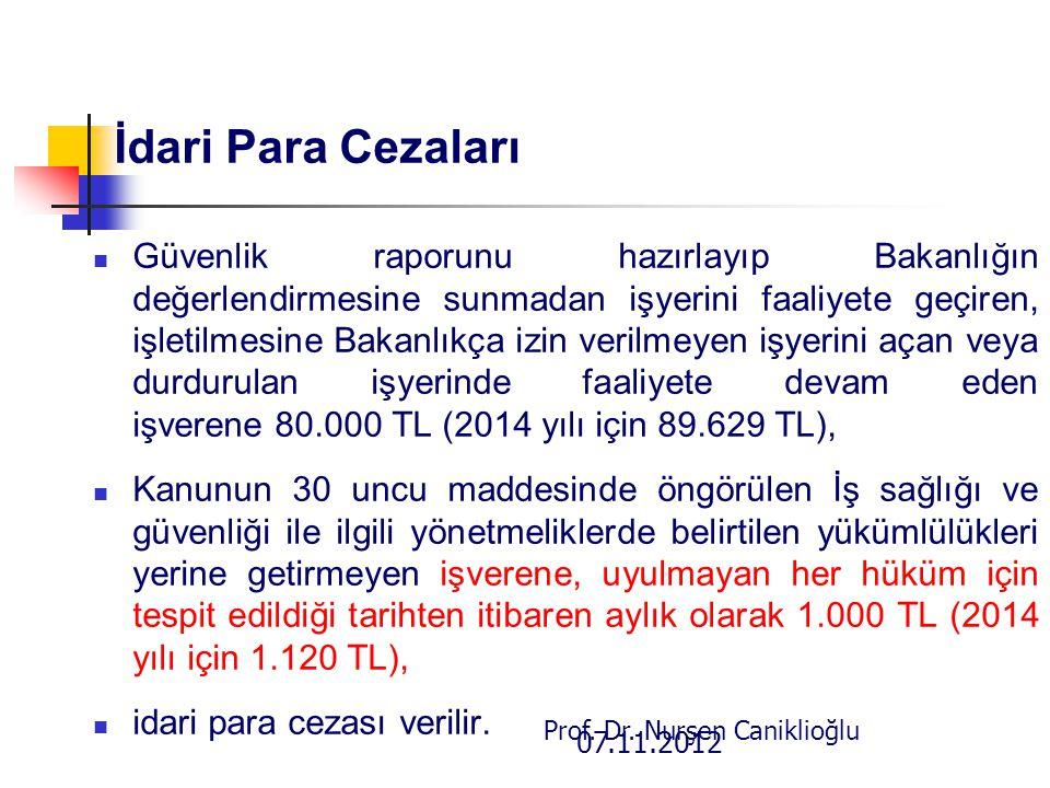 07.11.2012 Prof. Dr. Nurşen Caniklioğlu İdari Para Cezaları Güvenlik raporunu hazırlayıp Bakanlığın değerlendirmesine sunmadan işyerini faaliyete geçi