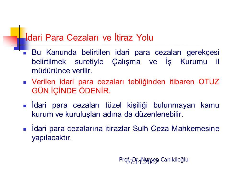 07.11.2012 Prof. Dr. Nurşen Caniklioğlu İdari Para Cezaları ve İtiraz Yolu Bu Kanunda belirtilen idari para cezaları gerekçesi belirtilmek suretiyle Ç