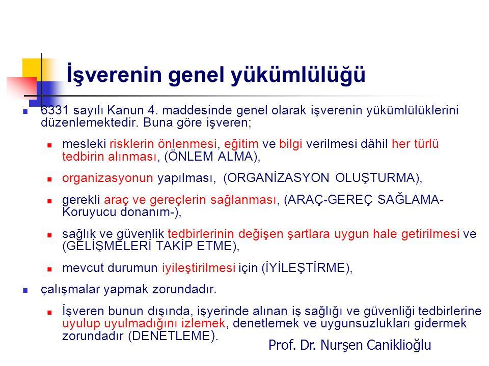 Prof. Dr. Nurşen Caniklioğlu İşverenin genel yükümlülüğü 6331 sayılı Kanun 4. maddesinde genel olarak işverenin yükümlülüklerini düzenlemektedir. Buna