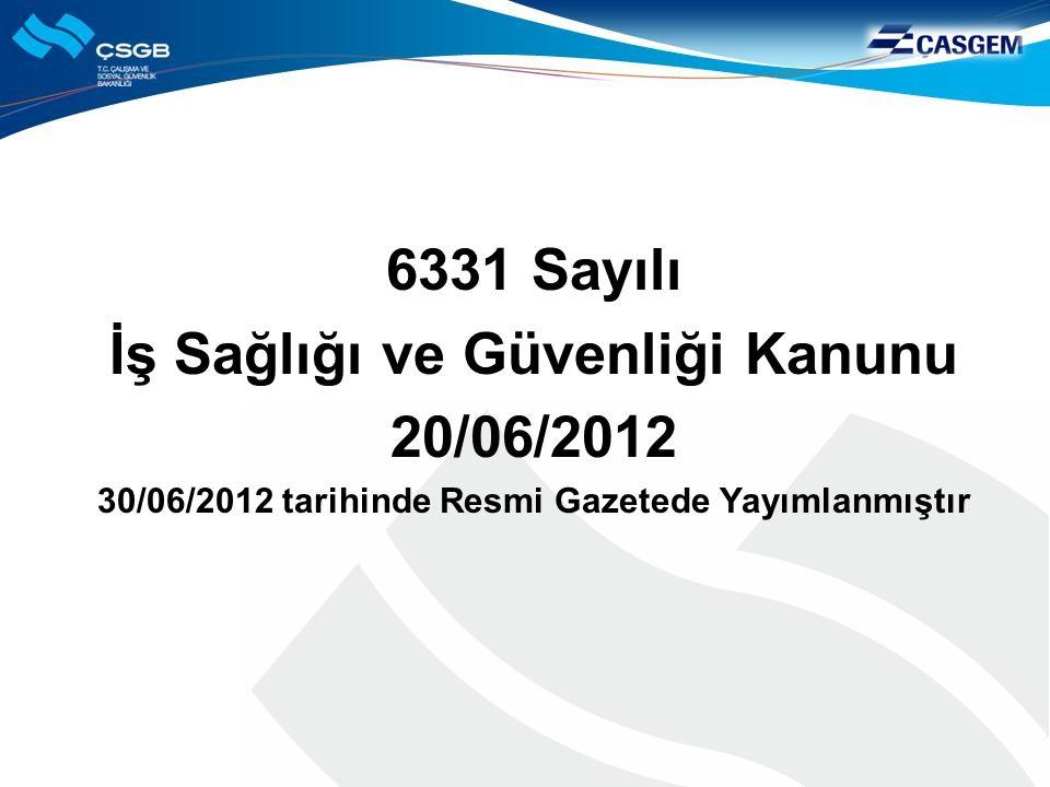 6331 Sayılı İş Sağlığı ve Güvenliği Kanunu 20/06/2012 30/06/2012 tarihinde Resmi Gazetede Yayımlanmıştır