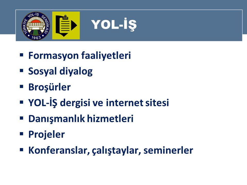 YOL-İŞ  Formasyon faaliyetleri  Sosyal diyalog  Broşürler  YOL-İŞ dergisi ve internet sitesi  Danışmanlık hizmetleri  Projeler  Konferanslar, çalıştaylar, seminerler