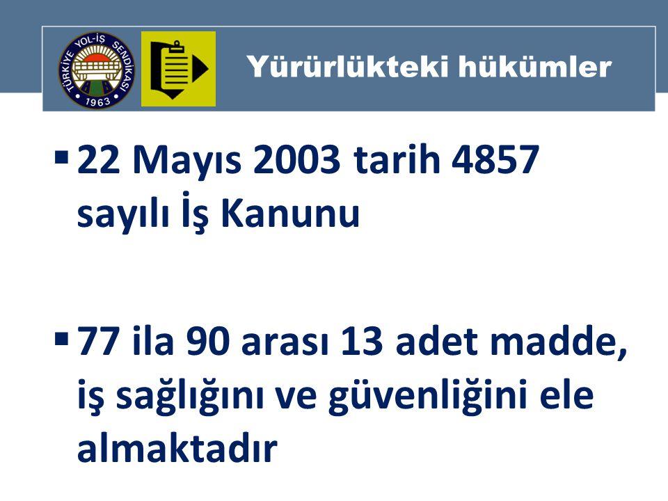 Yürürlükteki hükümler  22 Mayıs 2003 tarih 4857 sayılı İş Kanunu  77 ila 90 arası 13 adet madde, iş sağlığını ve güvenliğini ele almaktadır