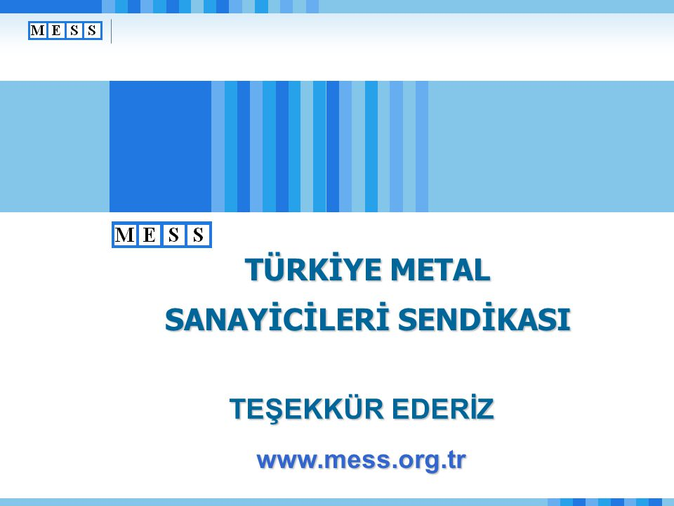 www.mess.org.tr TEŞEKKÜR EDERİZ TÜRKİYE METAL SANAYİCİLERİ SENDİKASI