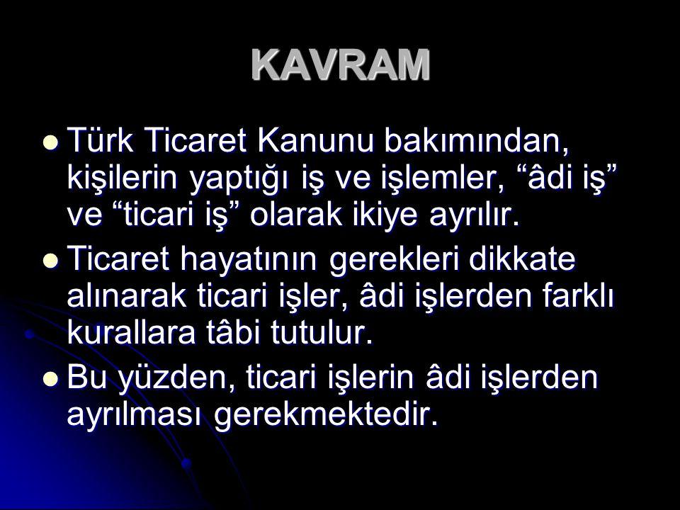 """KAVRAM Türk Ticaret Kanunu bakımından, kişilerin yaptığı iş ve işlemler, """"âdi iş"""" ve """"ticari iş"""" olarak ikiye ayrılır. Türk Ticaret Kanunu bakımından,"""
