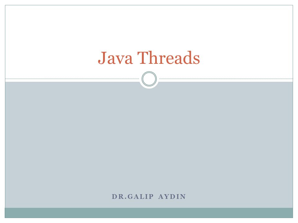 DR.GALIP AYDIN Java Threads