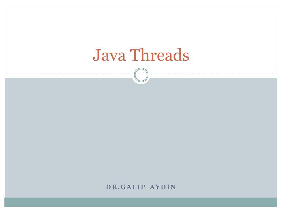 Java Threads (İş Parçacıkları) Multithreading:Program içerisinde aynı anda birden fazla işin yapılabilmesi.