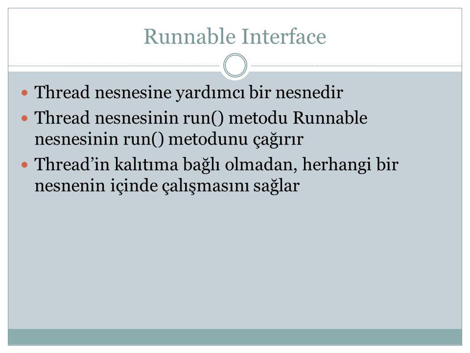 Runnable Interface Thread nesnesine yardımcı bir nesnedir Thread nesnesinin run() metodu Runnable nesnesinin run() metodunu çağırır Thread'in kalıtıma