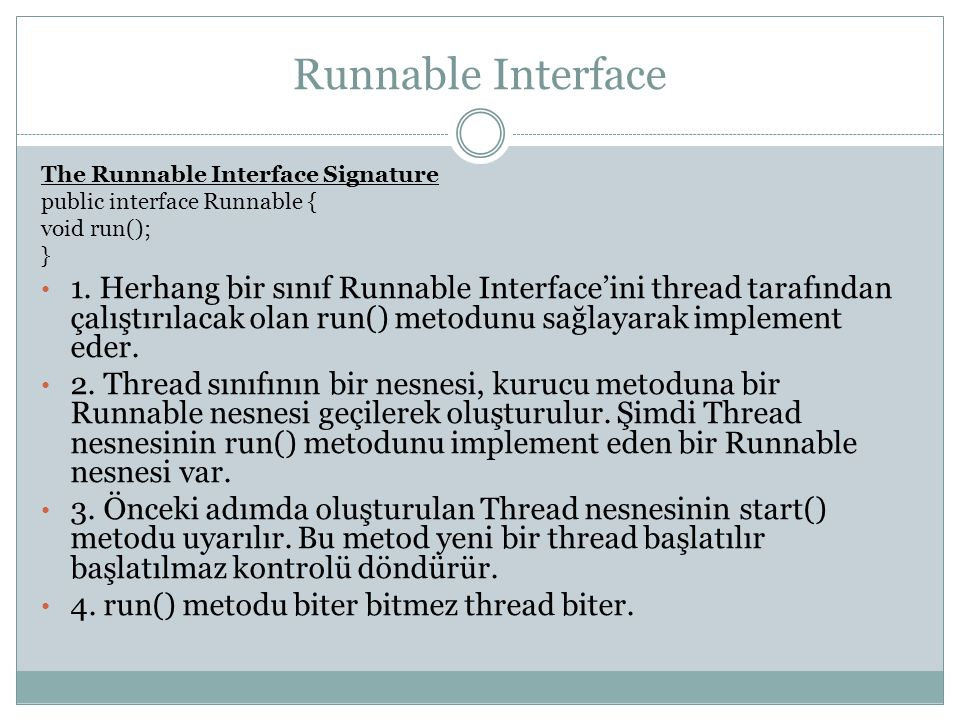 Runnable Interface The Runnable Interface Signature public interface Runnable { void run(); } 1. Herhang bir sınıf Runnable Interface'ini thread taraf