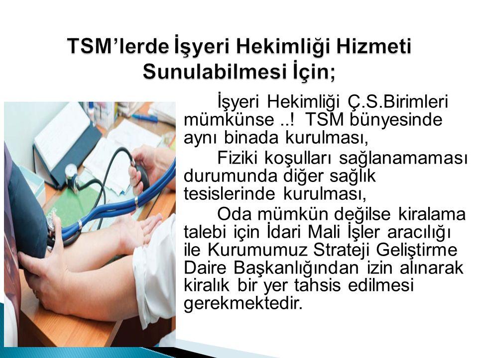 İşyeri Hekimliği Ç.S.Birimleri mümkünse..! TSM bünyesinde aynı binada kurulması, Fiziki koşulları sağlanamaması durumunda diğer sağlık tesislerinde ku