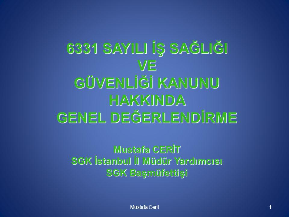 6331 SAYILI İŞ SAĞLIĞI VE GÜVENLİĞİ KANUNU HAKKINDA GENEL DEĞERLENDİRME Mustafa CERİT SGK İstanbul İl Müdür Yardımcısı SGK Başmüfettişi Mustafa Cerit1