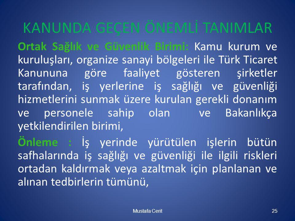 KANUNDA GEÇEN ÖNEMLİ TANIMLAR Ortak Sağlık ve Güvenlik Birimi: Kamu kurum ve kuruluşları, organize sanayi bölgeleri ile Türk Ticaret Kanununa göre faa