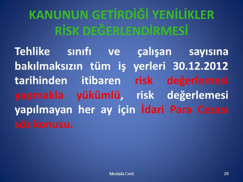 KANUNUN GETİRDİĞİ YENİLİKLER RİSK DEĞERLENDİRMESİ Tehlike sınıfı ve çalışan sayısına bakılmaksızın tüm iş yerleri 30.12.2012 tarihinden itibaren risk
