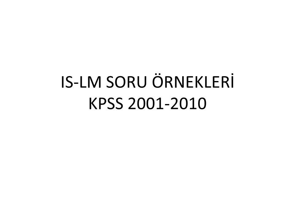 Soru KPSS 2007 IS eğrisi üzerinde, devlet harcamaları ve vergilerin değişkenliği ile ilgili aşağıdaki ifadelerden hangisi doğrudur.