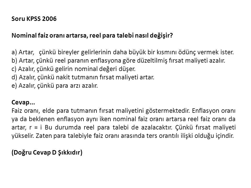 Soru KPSS 2006 Nominal faiz oranı artarsa, reel para talebi nasıl değişir.