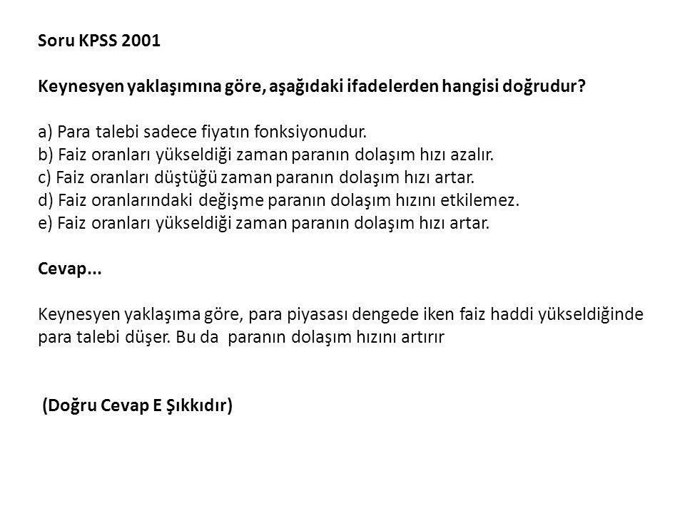 Soru KPSS 2001 Keynesyen yaklaşımına göre, aşağıdaki ifadelerden hangisi doğrudur.