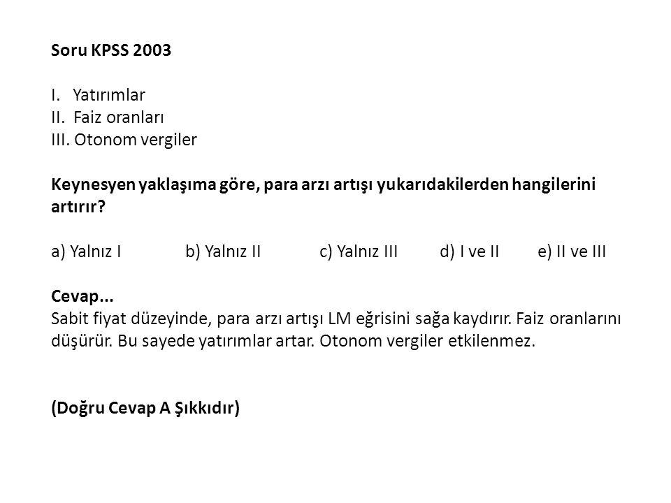 Soru KPSS 2003 IS denkleminin Y = 400+ 0,75Y - 25r; LM denkleminin de (M/P) = Y - 100r olduğu bir durumda, M =1200 ve P = 4 ise, denge gelir düzeyi (Y) ve faiz oranı (r) kaçtır.